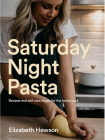Saturday Night Pasta: Recipes and Self-Care Rituals for the Home Cook Cover Image