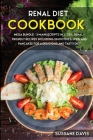 Renal Diet Cookbook: MEGA BUNDLE - 3 Manuscripts in 1 - 120+ Renal - friendly recipes including smoothies, pies, and pancakes for a delicio Cover Image