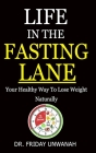 Life in the Fasting Lane: Your Healthy Way To Lose Weight Naturally Cover Image