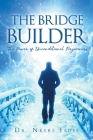 The Bridge Builder: The Power of Unconditional Forgiveness Cover Image