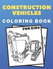 Construction Vehicles Coloring Book For Kids: Colouring Pages, Fun Activity Books, Big Digger, Machines, Truck, Bulldozers Cars, For Relaxation Colour Cover Image