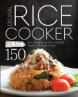 Digital Rice Cooker Bliss: 150 Easy Recipes for Fast, Healthy, Family-Friendly Meals Cover Image