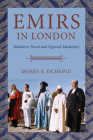 Emirs in London: Subaltern Travel and Nigeria's Modernity Cover Image