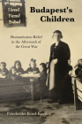 Budapest's Children: Humanitarian Relief in the Aftermath of the Great War Cover Image