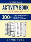 Activity Book For Adults: 100+ Large Font Sudoku, Word Search, and Word Scramble Puzzles Cover Image