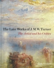 The Late Works of J. M. W. Turner: The Artist and his Critics Cover Image