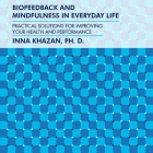 Biofeedback and Mindfulness in Everyday Life Lib/E: Practical Solutions for Improving Your Health and Performance Cover Image
