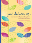 Just Between Us: Grandmother & Granddaughter — A No-Stress, No-Rules Journal (Grandmother Gifts, Gifts for Granddaughters, Grandparent Books, Girls Writing Journal) Cover Image