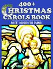400+ Christmas Carols Book - Sheet Music for Piano Cover Image