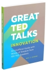 Great TED Talks: Innovation: An Unofficial Guide with Words of Wisdom from 100 TED Speakers Cover Image
