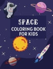Space Coloring Book for Kids: Ages 4-6, 6-8, 8-10, 10-12 Amazing Outer Space Coloring Pages for Preschoolers, Little Kids and Teens Color Planets, S Cover Image