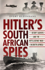 Hitler's South African Spies: Secret Agents and the Intelligence War in South Africa Cover Image
