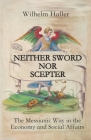 Neither Sword Nor Scepter: The Messianic Way in the Economy and Social Affairs Cover Image
