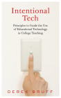Intentional Tech: Principles to Guide the Use of Educational Technology in College Teaching (Teaching and Learning in Higher Education) Cover Image