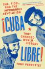 Cuba Libre!: Che, Fidel, and the Improbable Revolution That Changed World History Cover Image