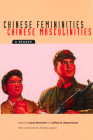 Chinese Femininities/Chinese Masculinities: A Reader (Asia: Local Studies / Global Themes #4) Cover Image