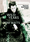Wild Years: The Music and Myth of Tom Waits Cover Image