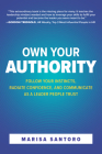 Own Your Authority: Follow Your Instincts, Radiate Confidence, and Communicate as a Leader People Trust Cover Image
