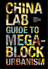 The China Lab Guide to Megablock Urbanisms Cover Image