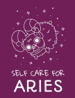 Self Care For Aries: For Adults - For Autism Moms - For Nurses - Moms - Teachers - Teens - Women - With Prompts - Day and Night - Self Love Cover Image