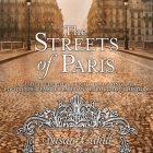 The Streets of Paris Lib/E: A Guide to the City of Light Following in the Footsteps of Famous Parisians Throughout History Cover Image