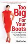 Too Big for Your Boots: How I Built a 7-figure Brand as a Young Entrepreneur with No Startup Funds and No Experience Cover Image
