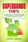 Superbonus 110%: La guida pratica per scoprire come ristrutturare casa senza spendere un euro aggiornata al 2021 Cover Image
