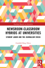 Newsroom-Classroom Hybrids at Universities: Student Labor and the Journalism Crisis (Routledge Research in Journalism) Cover Image