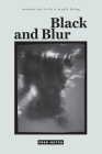 Black and Blur (Consent Not to Be a Single Being) Cover Image