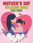 Coloring Book For Kids: 2021 Mother's Day Coloring Book For Kids ll Children Activity Book for Boys & Girls Ages 3-8 ll 30 Super Fun Coloring Cover Image
