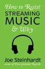 How to Resist Streaming Music & Why Cover Image