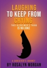 Laughing to Keep From Crying, This Alzheimer's Thing is No Joke: A Caregiver's Journey Cover Image