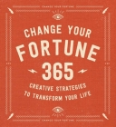 Change Your Fortune: 365 Creative Strategies to Transform Your Life Cover Image