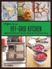 A Year in an Off-Grid Kitchen: Homestead Kitchen Skills and Real Food Recipes for Resilient Health Cover Image