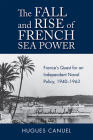 The Fall and Rise of French Sea Power: France's Quest for an Independent Naval Policy 1940-1963 (Studies in Naval History and Sea Power) Cover Image