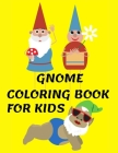 Gnome Coloring Book for Kids: A Coloring Book for Children and Young Adults with Whimsical and Original Gnomes and Gnome Life Coloring Book! Cover Image