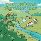 The Tree Frog Who Wanted to Fly Cover Image