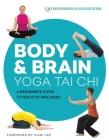 Body & Brain Yoga Tai Chi: A Beginner's Guide to Holistic Wellness Cover Image