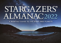 Stargazers' Almanac: A Monthly Guide to the Stars and Planets 2022: 2022 Cover Image