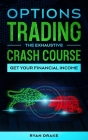 OPTIONS TRADING - The Exhaustive Crash Course: Learn the Basics for Beginners, Discover Evolved Strategies, Manage your Psychology to Always be in the Cover Image