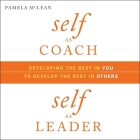 Self as Coach, Self as Leader Lib/E: Developing the Best in You to Develop the Best in Others Cover Image