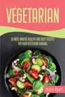 Eating Vegetarian: 50 Most Wanted Healthy And Tasty Recipes For Your Vegetarian Cooking Cover Image