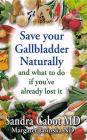 Save Your Gallbladder Naturally and What to Do If You've Already Lost It Cover Image