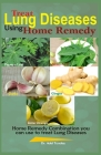 Treat Lung Diseases Using Home Remedy: Home Remedy Combination you can use to Treat Lung Diseases Cover Image