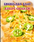 Enchilada Easy Recipe Chicken: 150 recipe Delicious and Easy The Ultimate Practical Guide Easy bakes Recipes From Around The World enchilada easy rec Cover Image
