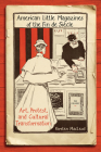 American Little Magazines of the Fin de Siecle: Art, Protest, and Cultural Transformation (Studies in Book and Print Culture) Cover Image