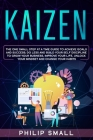 Kaizen: The One Small Step at a Time Guide to Achieve Goals and Success; Do Less and Build Your Self Discipline to Grow Your B Cover Image
