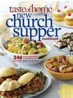 Taste of Home New Church Supper Cookbook: 346 Crowd-Pleasing Favorites! Plus Last Minute Recipes for Any Size Gathering! Cover Image