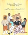 28 Days of Black History for Little Ones: Small Poems about Unsung Heroes Cover Image