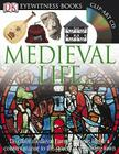 DK Eyewitness Books: Medieval Life: Discover Medieval Europe from Life in a Country Manor to the Streets of a Growin Cover Image